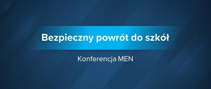 Konferencja MEN dotycząca organizacji roku szkolnego 2020/21<br> - bezpieczny powrót  do szkół  od  1 września  2020r.