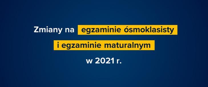 propozycje zmian na egzaminie ósmoklasisty i egzaminie maturalnym w 2021 roku